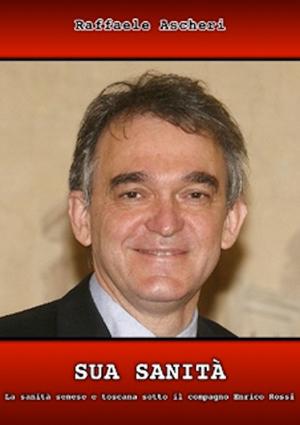 Suà Sanità – La sanità senese e toscana sotto il compagno Enrico Rossi